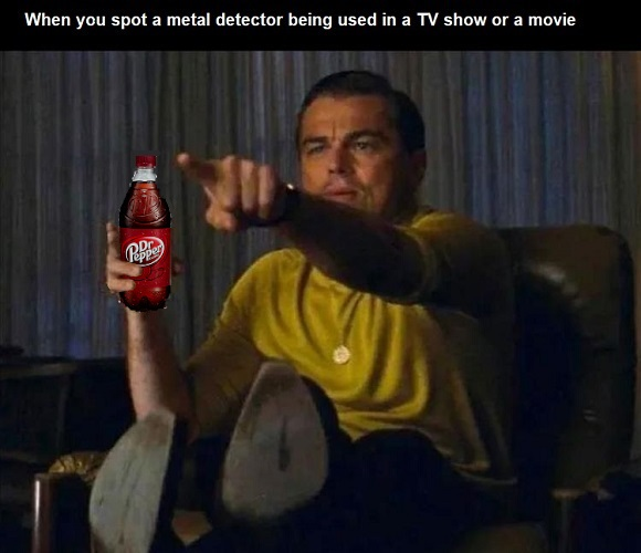 Name:  when-you-spot_a_metal_detector_in_a_show_or_movie.jpg Views: 64 Size:  69.4 KB
