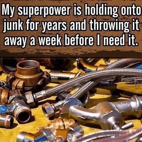 Name:  My-superpower-is-holding-onto-stuff-for-years-and-throwing-it-out-a-week-before-I-need-it[1].jpg Views: 50 Size:  137.6 KB
